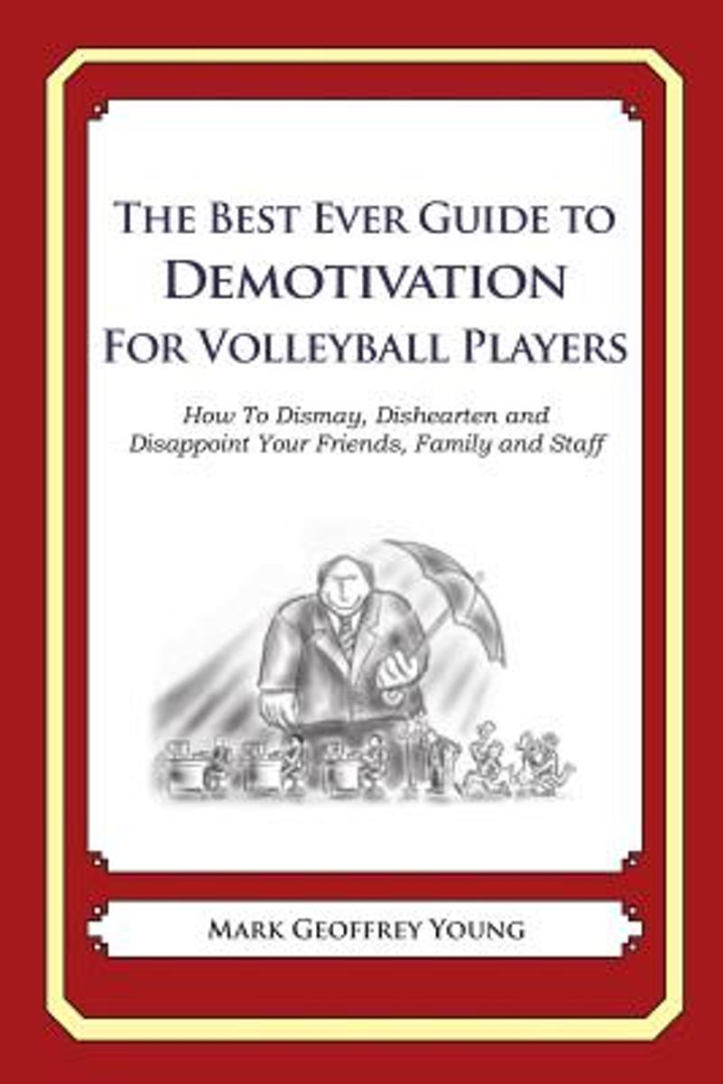 The Best Ever Guide to Demotivation for Volleyball Players
