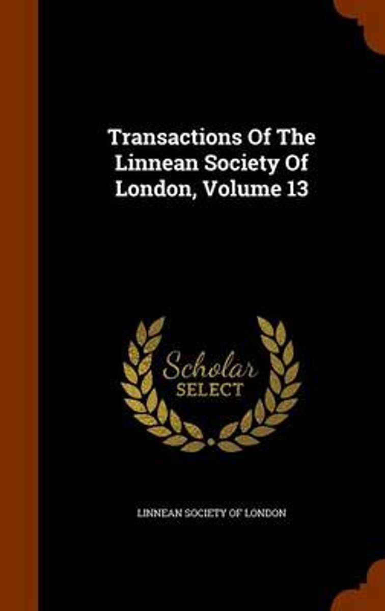 Transactions of the Linnean Society of London, Volume 13