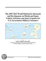 The 2007-2012 World Outlook for Research and Development on Missile and Space Vehicle Airframes and Space Capsules for U.S. Government Military Custom