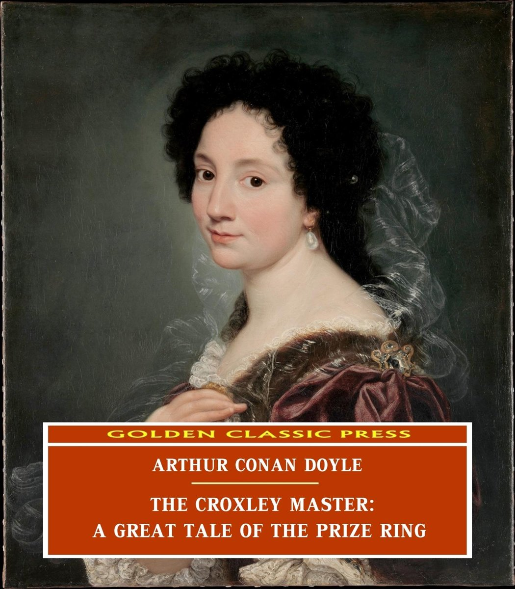 The Croxley Master: A Great Tale Of The Prize Ring