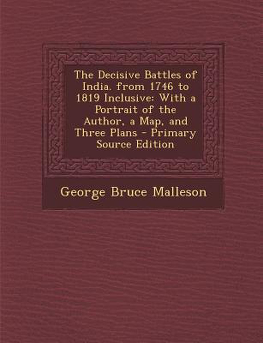 Decisive Battles of India. from 1746 to 1819 Inclusive