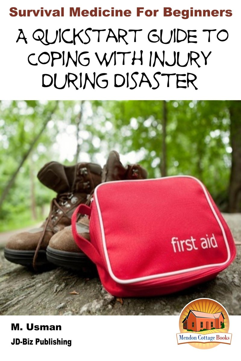 Survival Medicine for Beginners: A Quick start Guide to Coping with Injury during Disaster