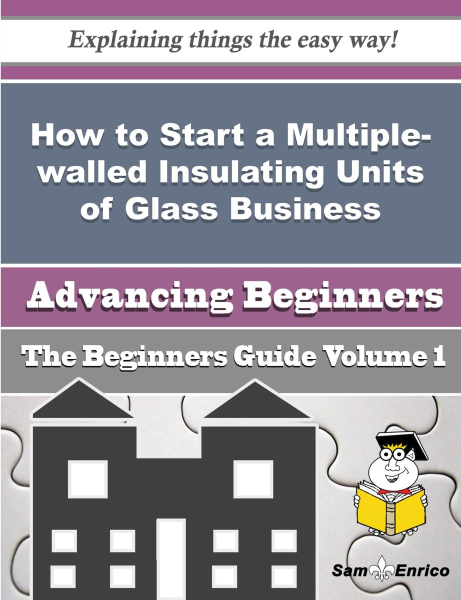 How to Start a Multiple-walled Insulating Units of Glass Business (Beginners Guide)