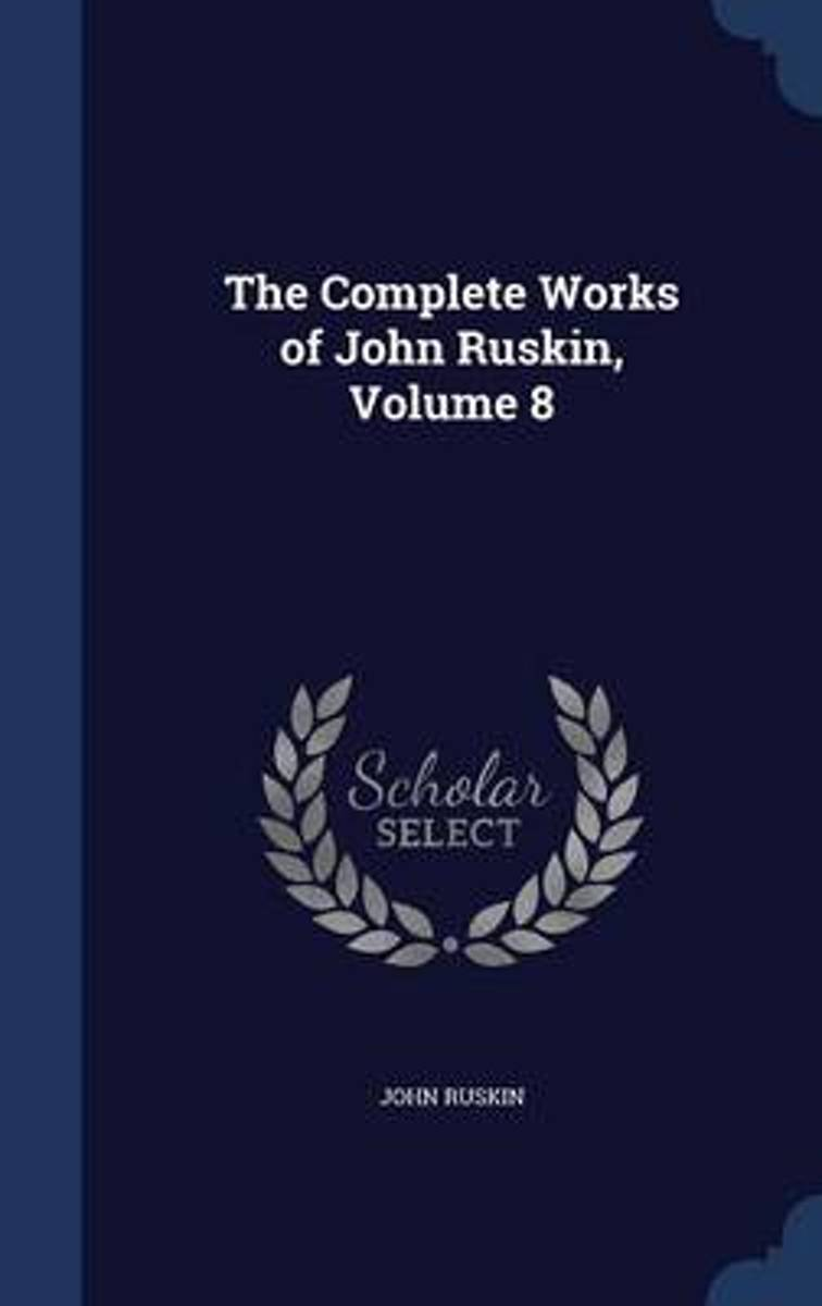 The Complete Works of John Ruskin, Volume 8