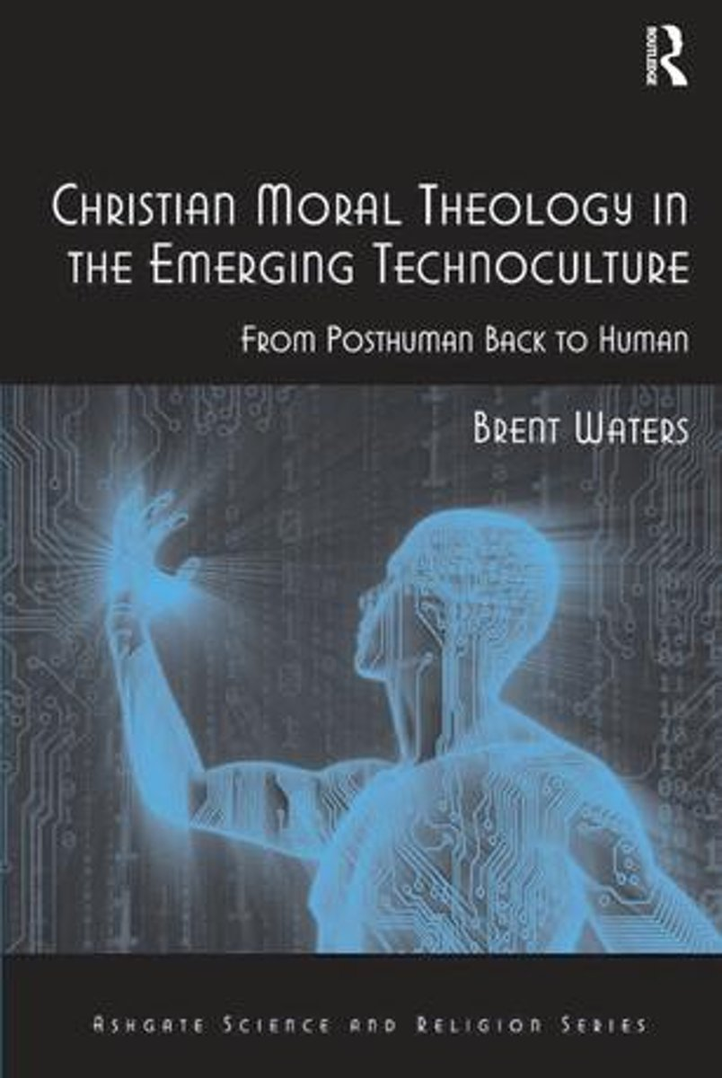 Christian Moral Theology in the Emerging Technoculture
