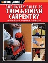 Black & Decker: The Handy Guide To Trim & Finish Carpentry: Installing Moldings, Wainscoting & Decorative Trim