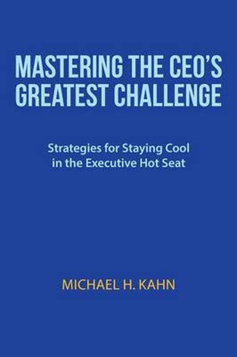 Mastering the CEO's Greatest Challenge