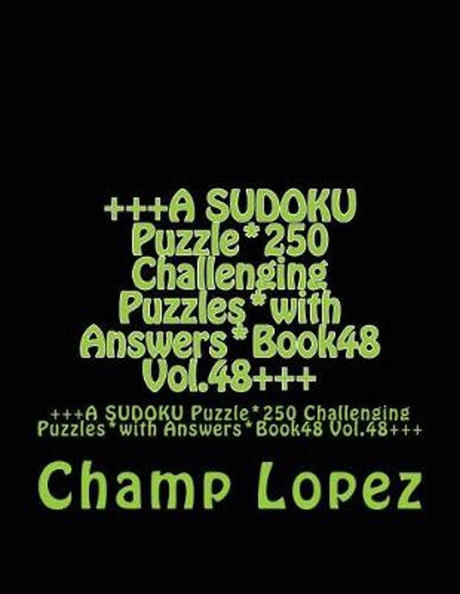 +++A Sudoku Puzzle*250 Challenging Puzzles*with Answers*book48 Vol.48+++