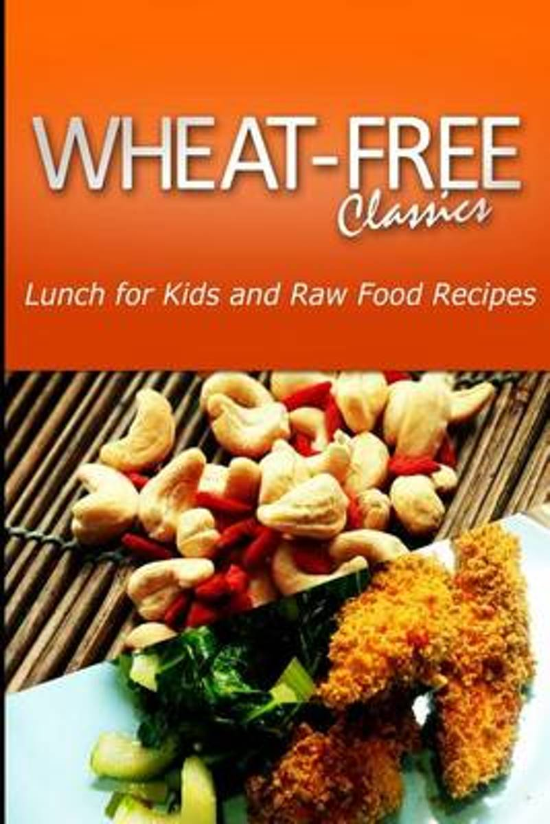 Wheat-Free Classics - Lunch for Kids and Raw Food Recipes