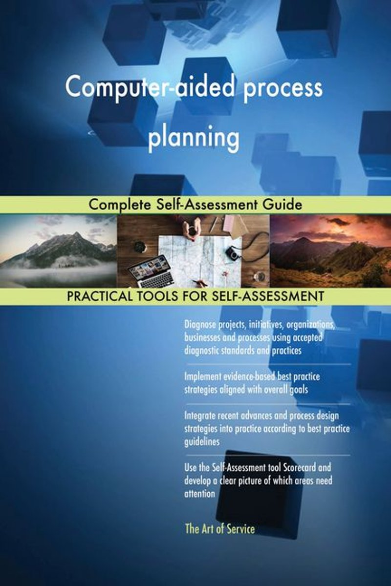 Computer-aided process planning Complete Self-Assessment Guide