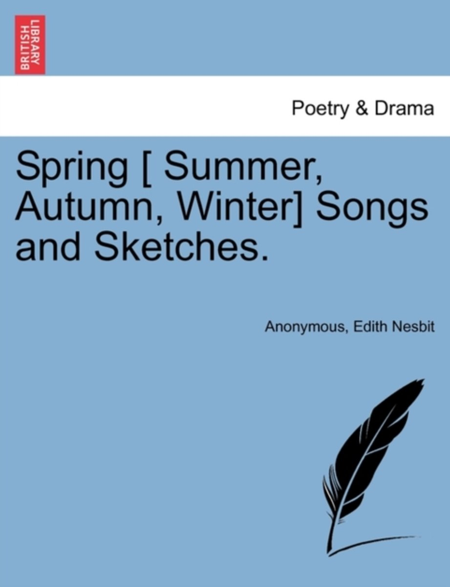 Spring [ Summer, Autumn, Winter] Songs and Sketches.