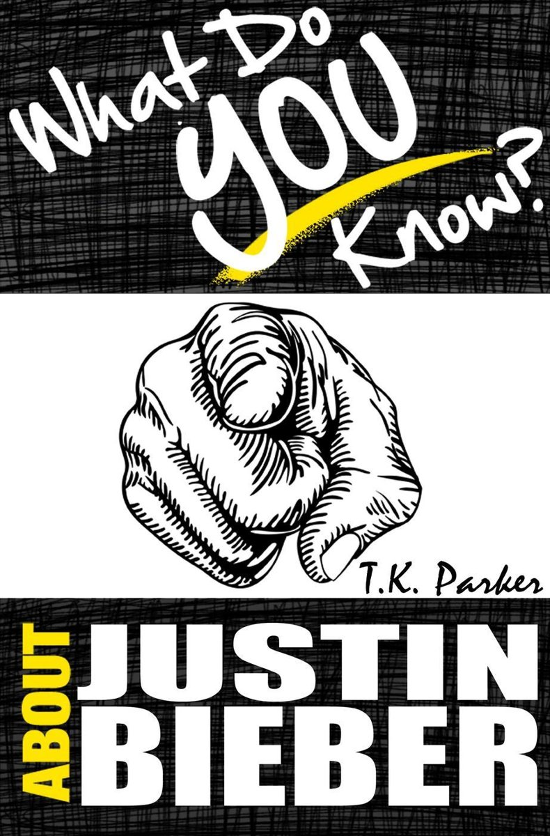 What Do You Know About Justin Bieber? The Unauthorized Trivia Quiz Game Book About Justin Bieber Facts