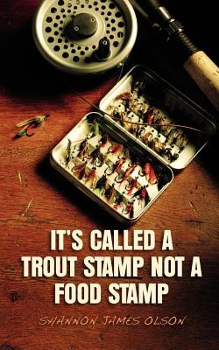 It's Called a Trout Stamp Not a Food Stamp