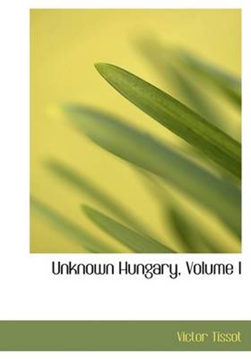 Unknown Hungary, Volume I