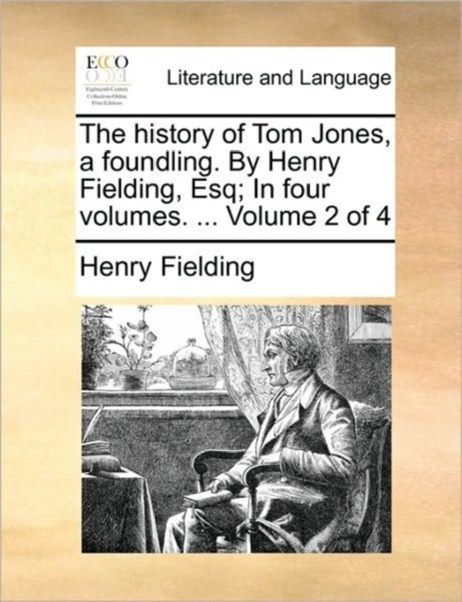 The History of Tom Jones, a Foundling. by Henry Fielding, Esq; In Four Volumes. ... Volume 2 of 4