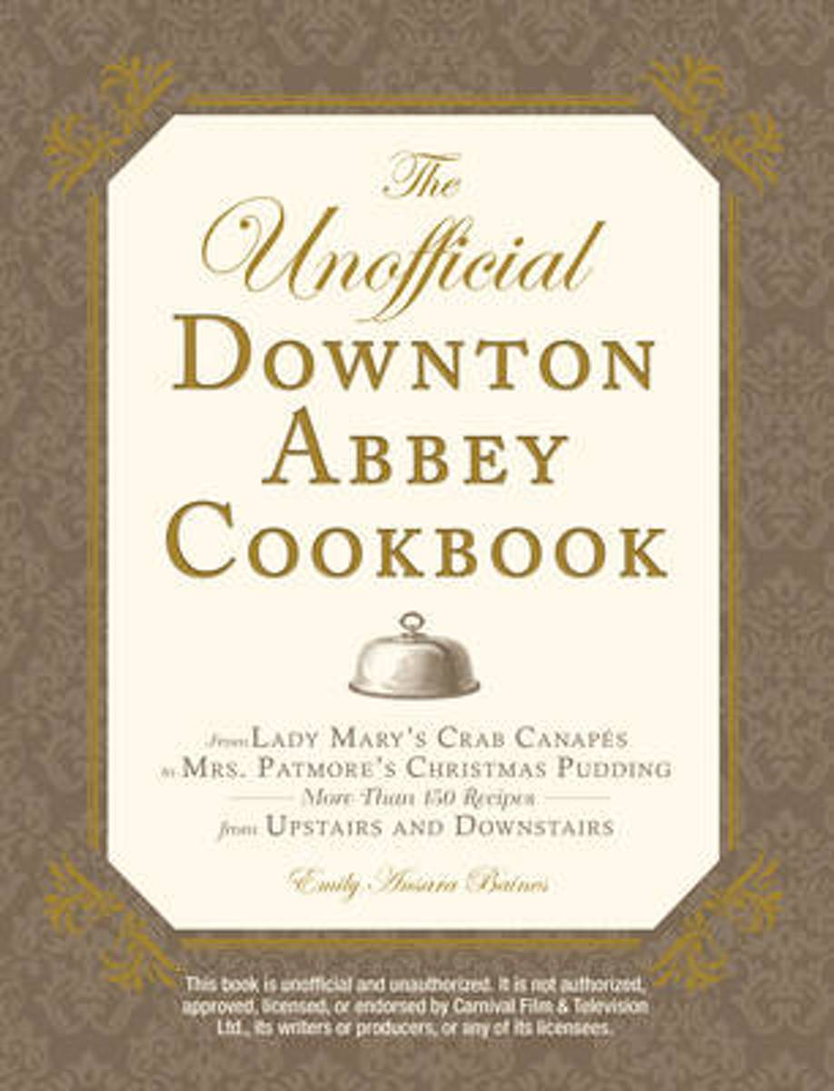 UNOFFICIAL DOWNTON ABBEY COOKBOOK