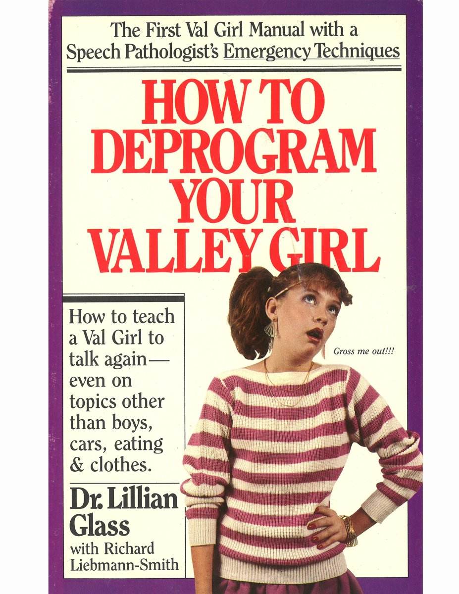 How to Deprogram Your Valley Girl