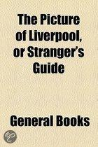 The Picture Of Liverpool, Or Stranger's Guide
