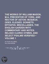 The Works Of William Mason, M.A. Precentor Of York, And Rector Of Aston (Volume 1); In Four Volumes