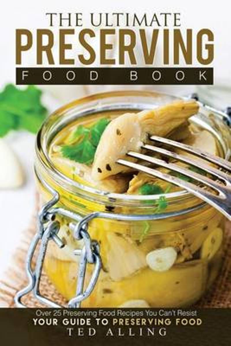 The Ultimate Preserving Food Book - Your Guide to Preserving Food