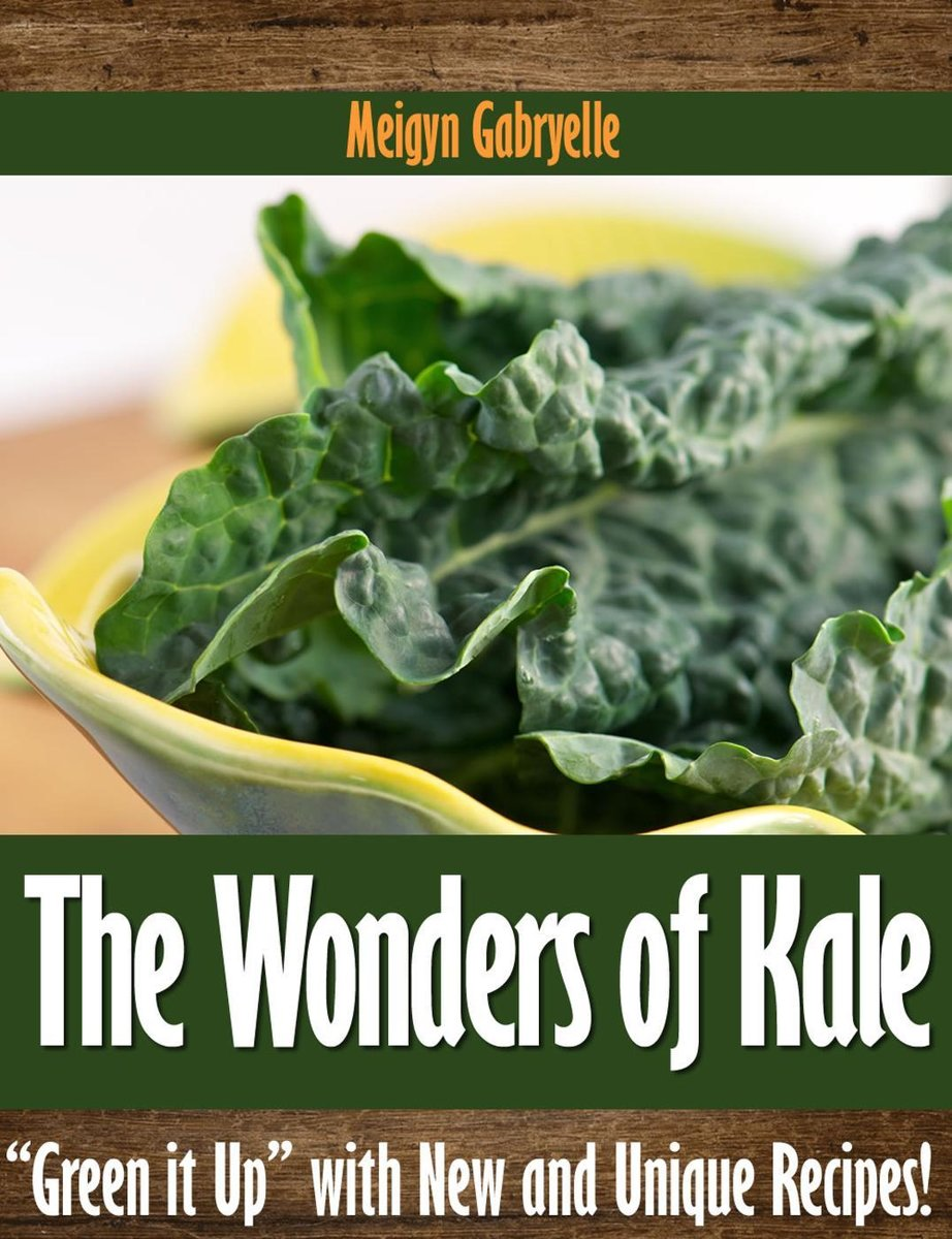 The Wonders of Kale: ''Green it Up'' with New and Unique Recipes!