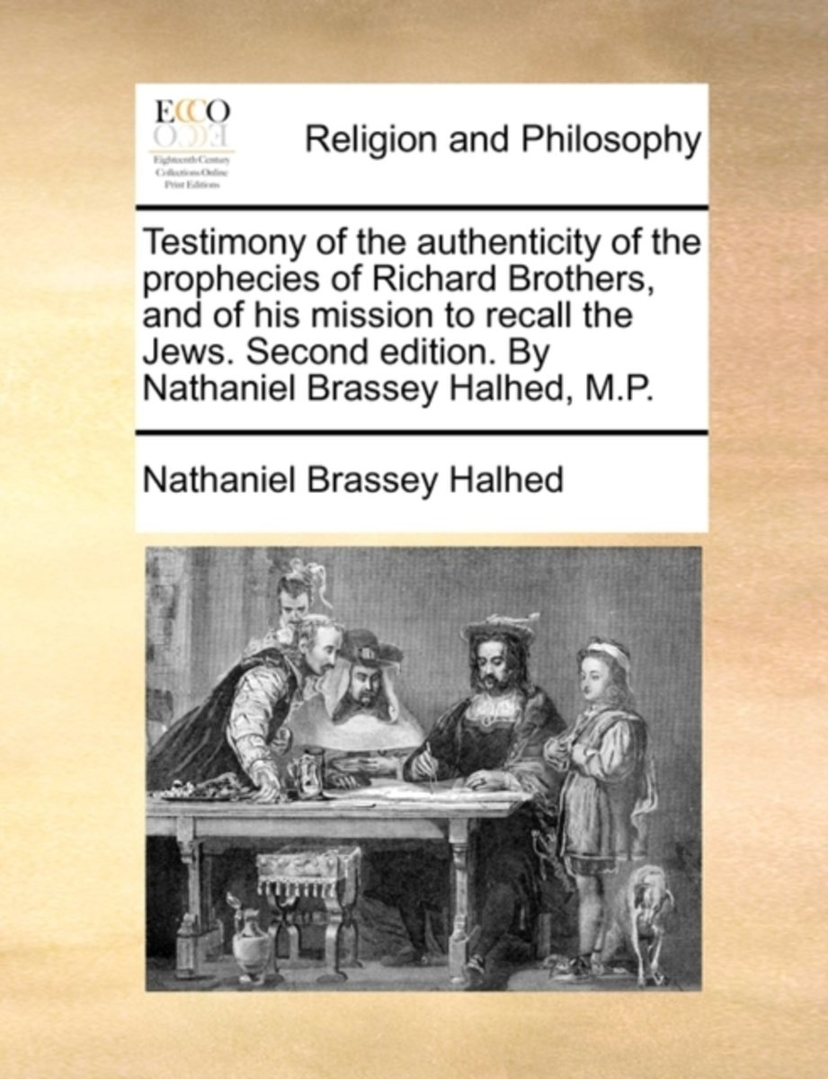 Testimony of the Authenticity of the Prophecies of Richard Brothers, and of His Mission to Recall the Jews. Second Edition. by Nathaniel Brassey Halhed, M.P