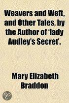 Weavers and Weft, and Other Tales, by the Author of 'Lady Audley's Secret'