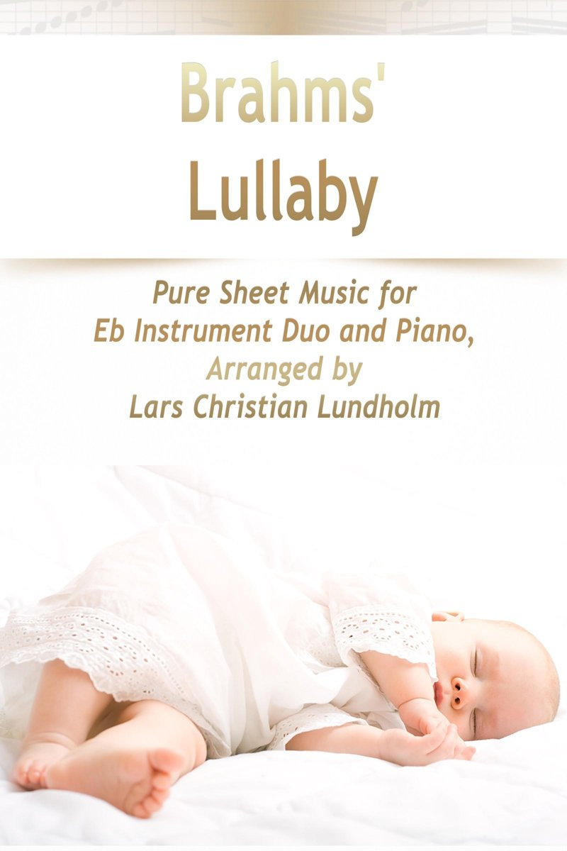 Brahms' Lullaby Pure Sheet Music for Eb Instrument Duo and Piano, Arranged by Lars Christian Lundholm