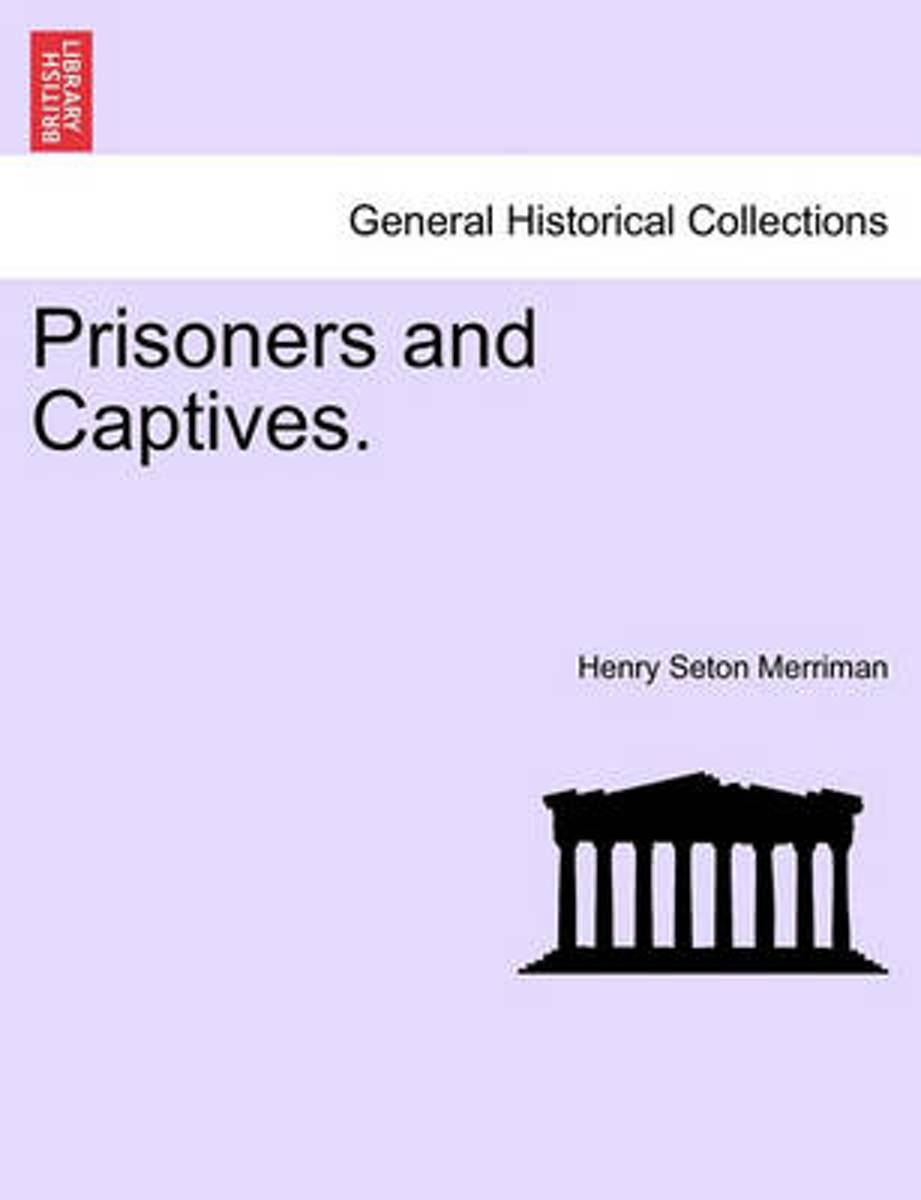 Prisoners and Captives.