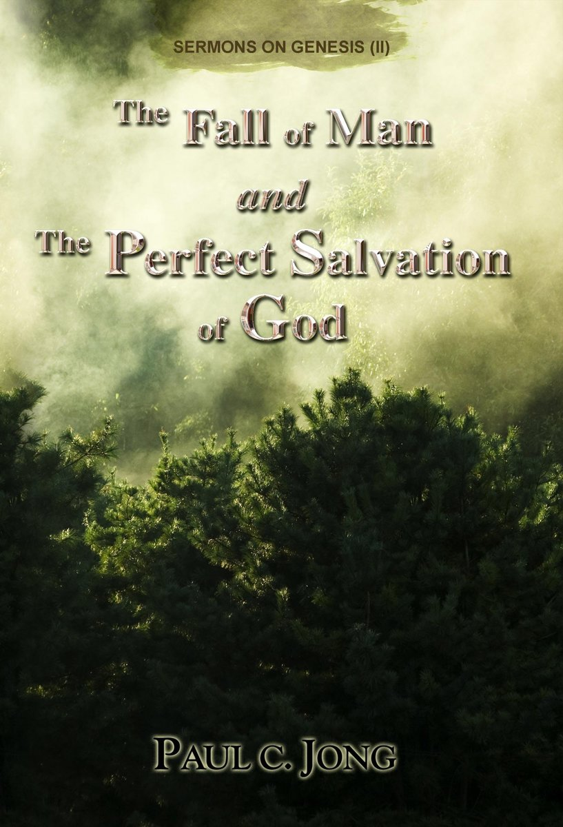 Sermons on Genesis(II) - The Fall of Man and the Perfect Salvation of God