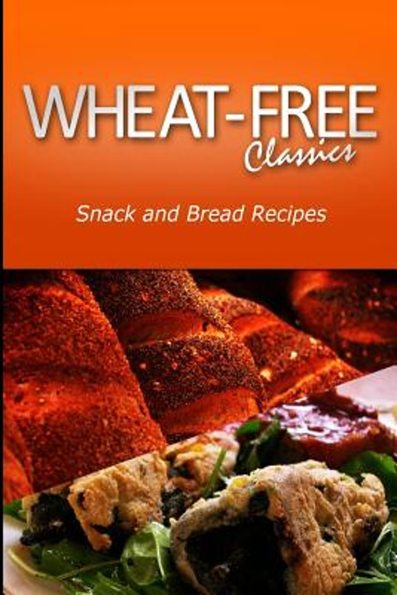 Wheat-Free Classics - Snack and Bread Recipes
