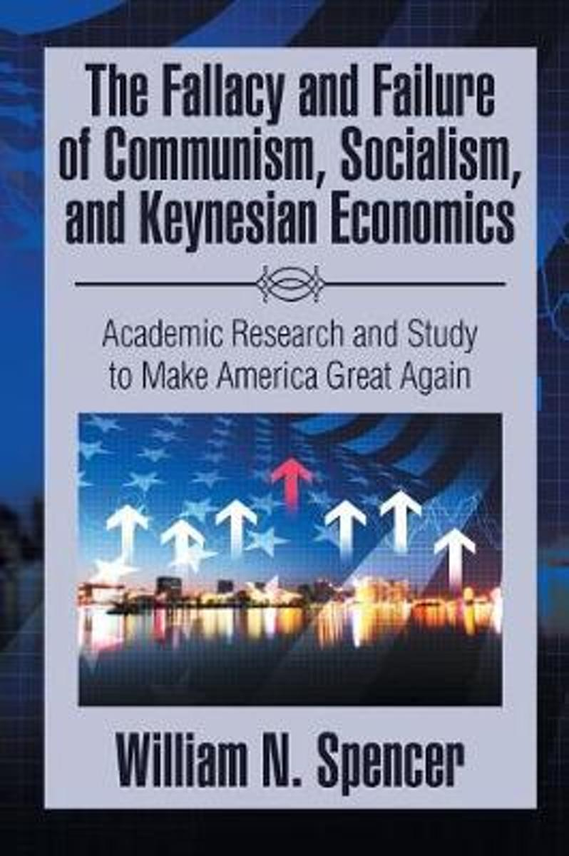 The Fallacy and Failure of Communism, Socialism, and Keynesian Economics