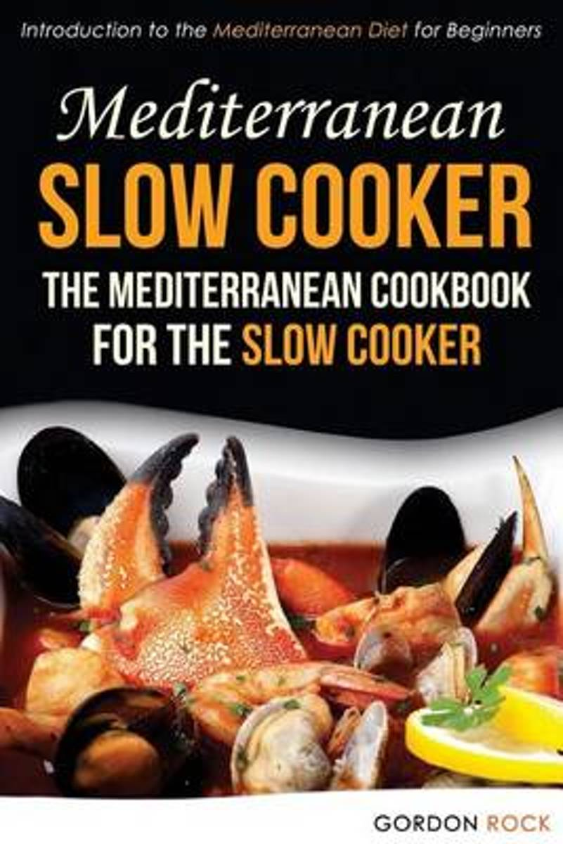 Mediterranean Slow Cooker - The Mediterranean Cookbook for the Slow Cooker