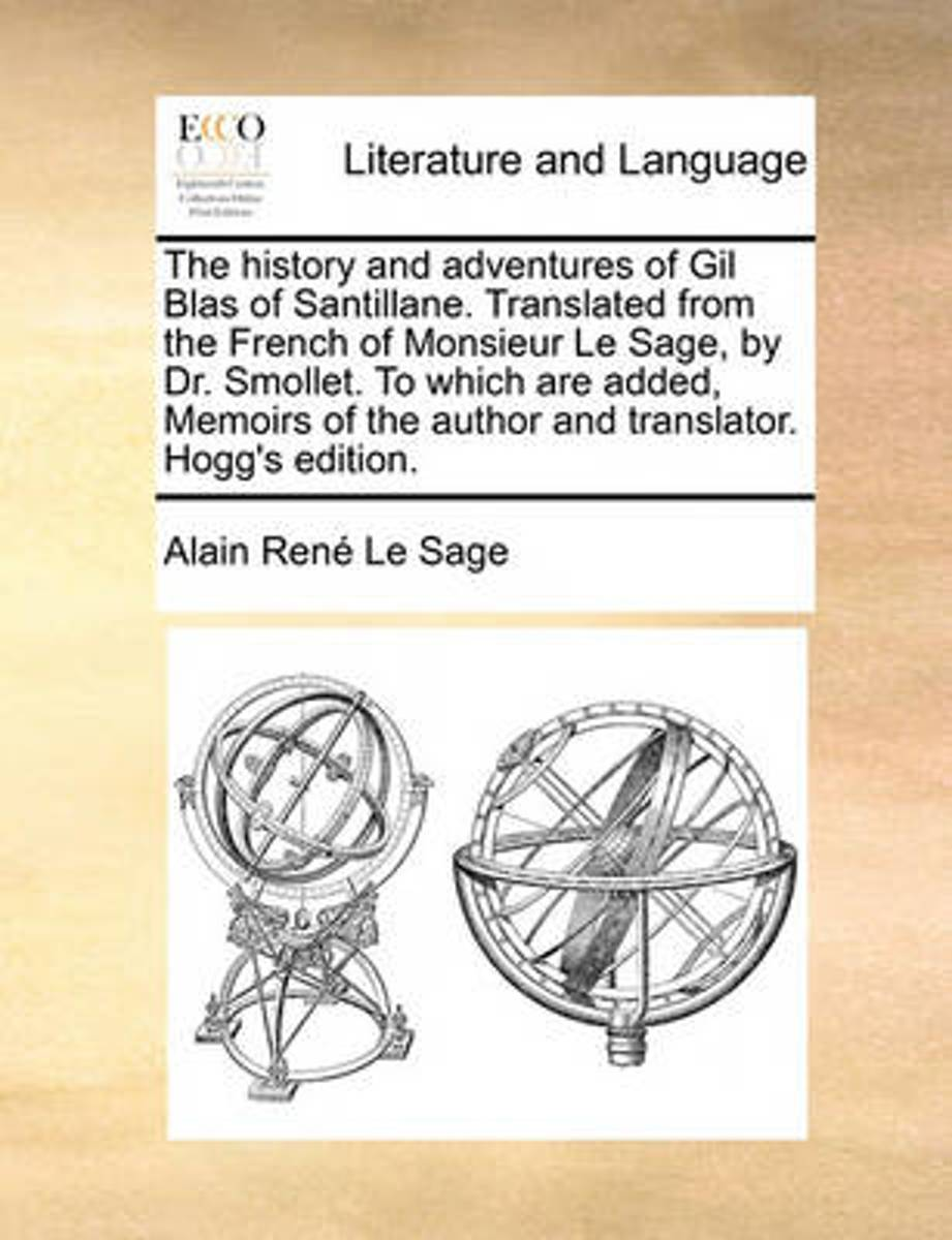 The History and Adventures of Gil Blas of Santillane. Translated from the French of Monsieur Le Sage, by Dr. Smollet. to Which Are Added, Memoirs of T