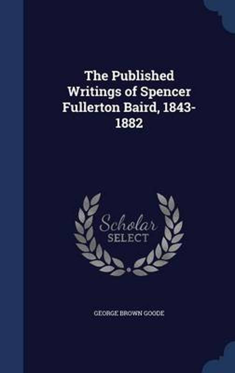 The Published Writings of Spencer Fullerton Baird, 1843-1882