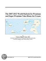 The 2007-2012 World Outlook for Premium and Super Premium Take-Home Ice Cream
