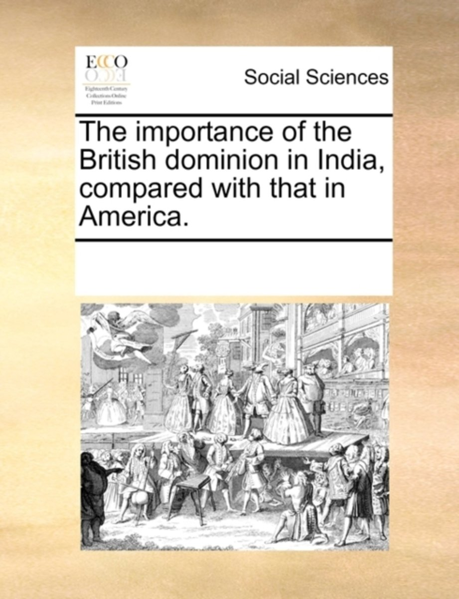 The Importance of the British Dominion in India, Compared with That in America