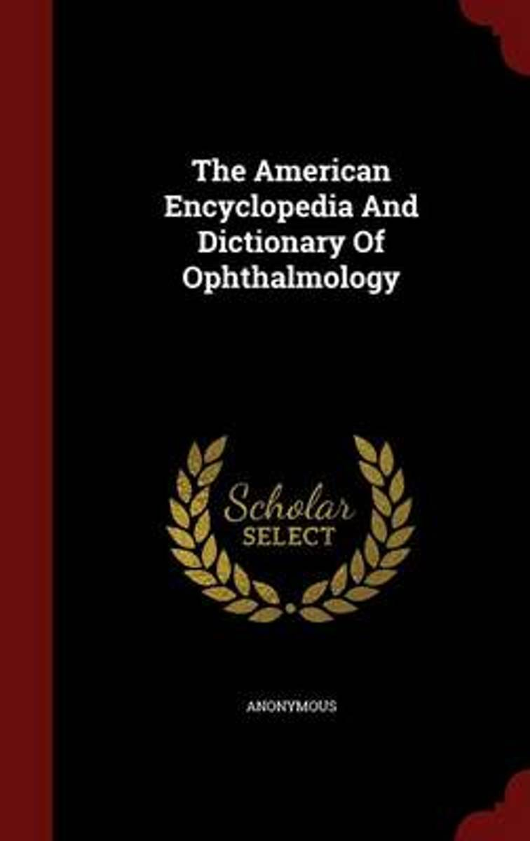 The American Encyclopedia and Dictionary of Ophthalmology