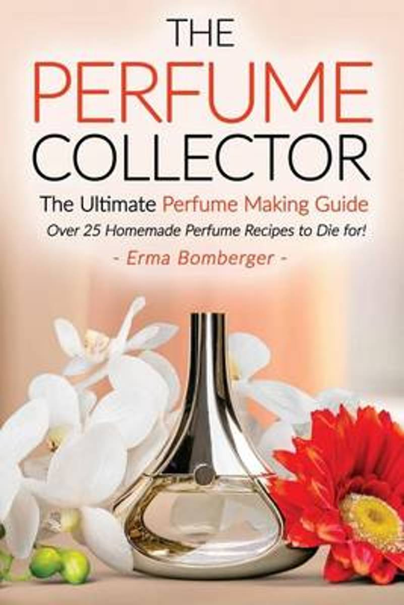 The Perfume Collector, the Ultimate Perfume Making Guide