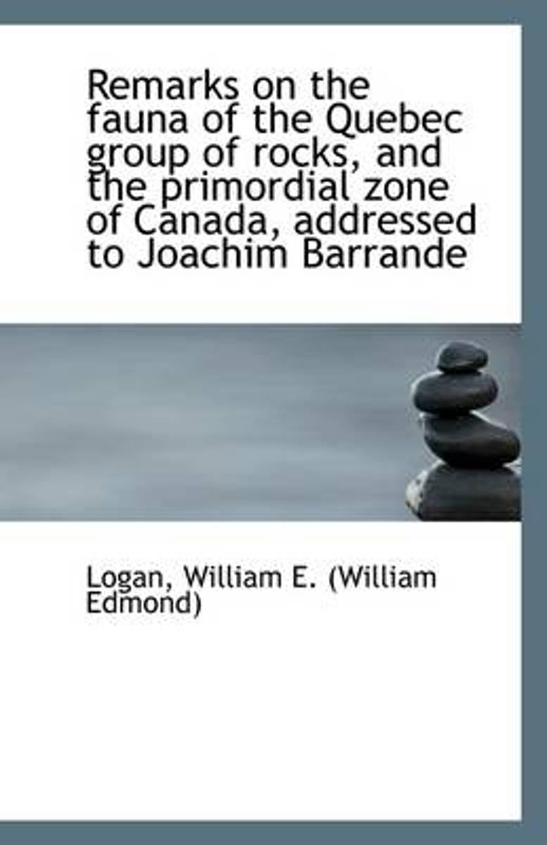 Remarks on the Fauna of the Quebec Group of Rocks, and the Primordial Zone of Canada, Addressed to J