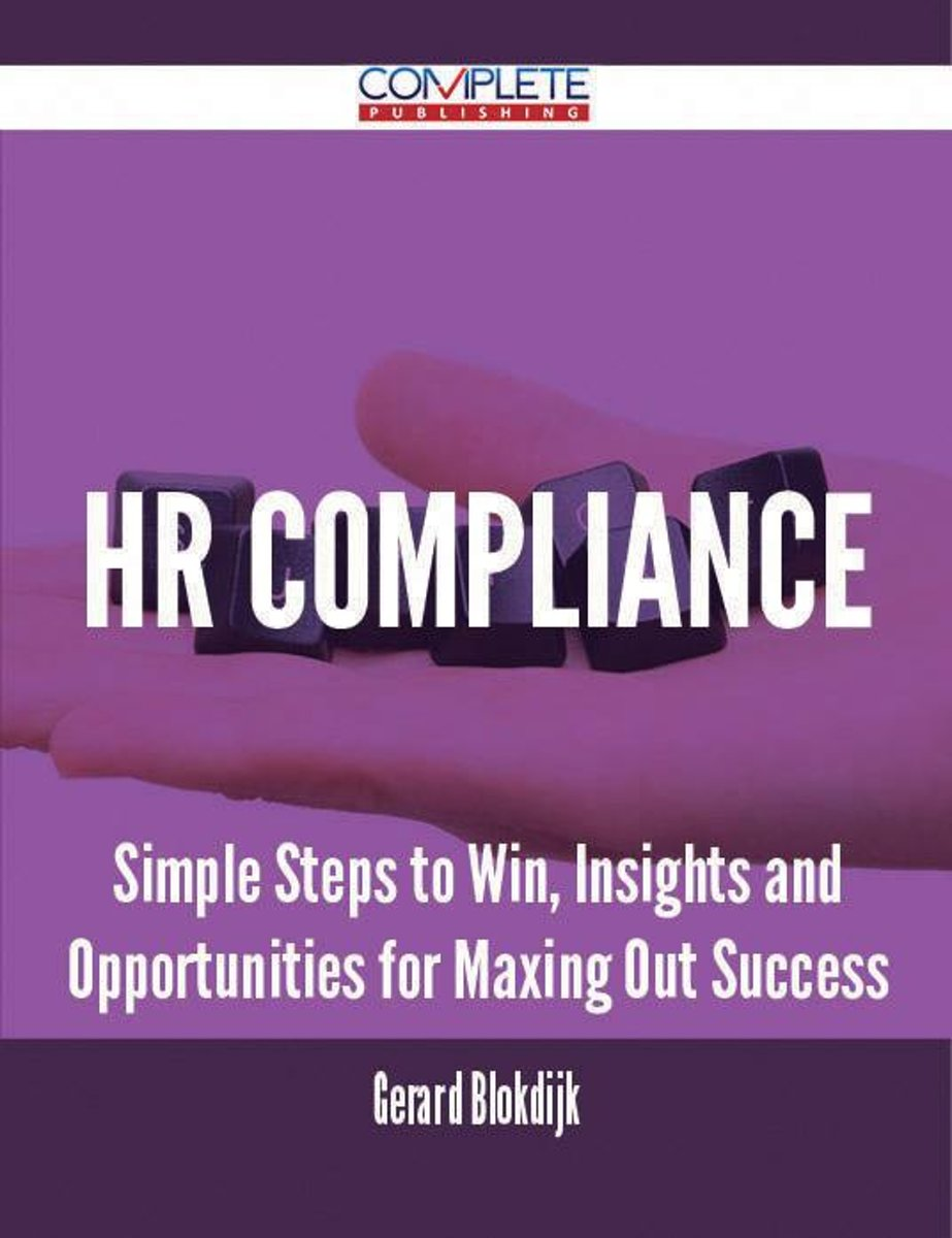 HR Compliance - Simple Steps to Win, Insights and Opportunities for Maxing Out Success