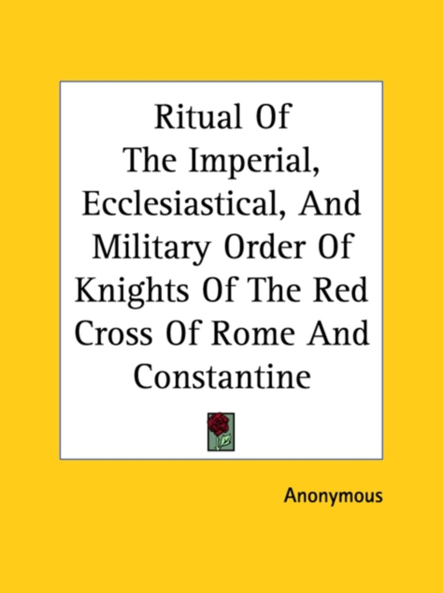 Ritual of the Imperial, Ecclesiastical, and Military Order of Knights of the Red Cross of Rome and Constantine