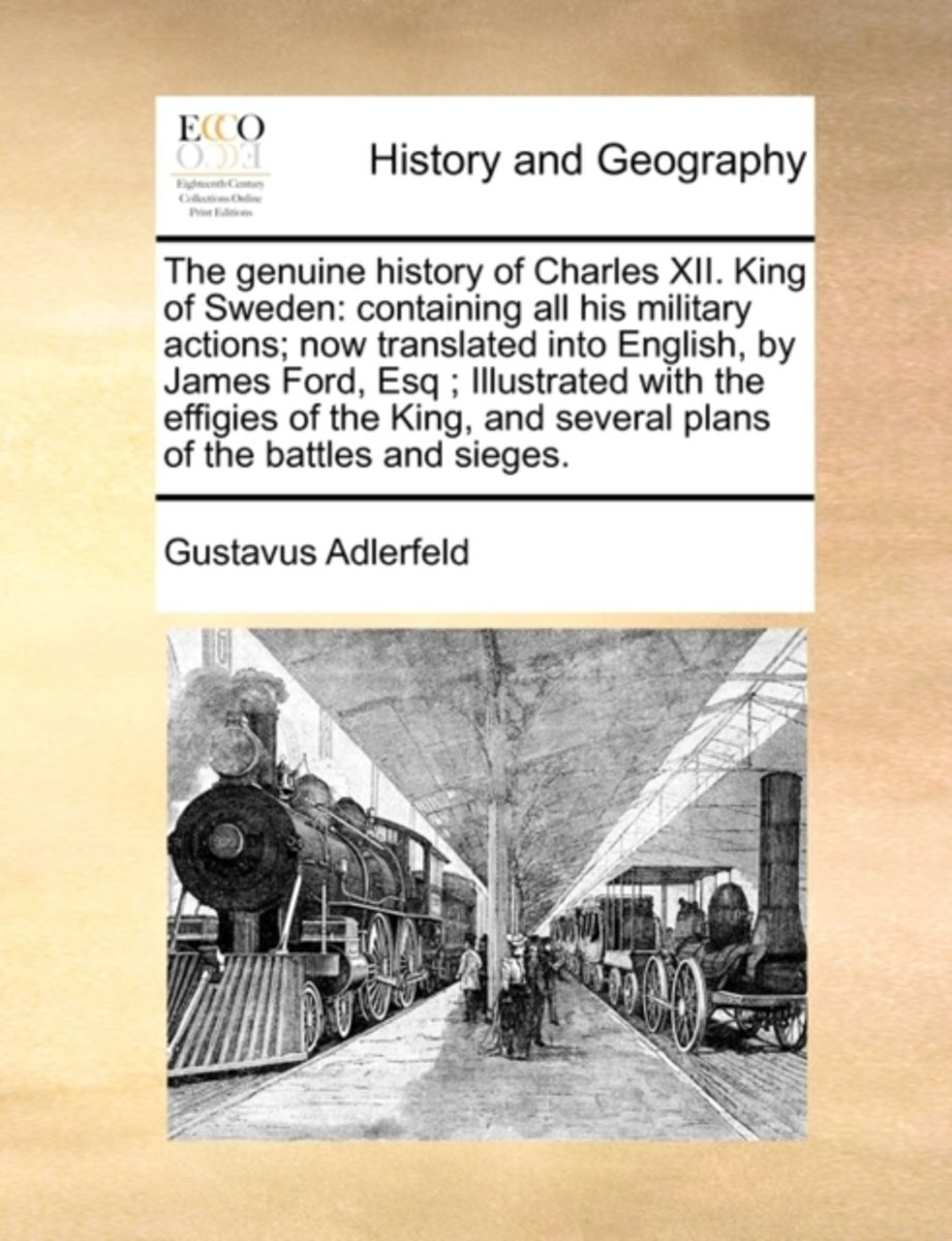 The Genuine History of Charles XII. King of Sweden