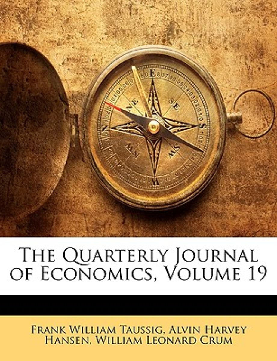 The Quarterly Journal of Economics, Volume 19