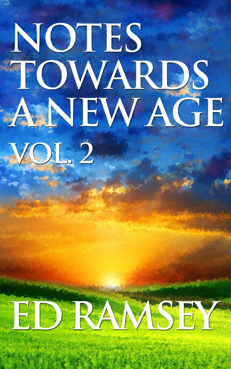 Notes Towards a New Age, Volume 2