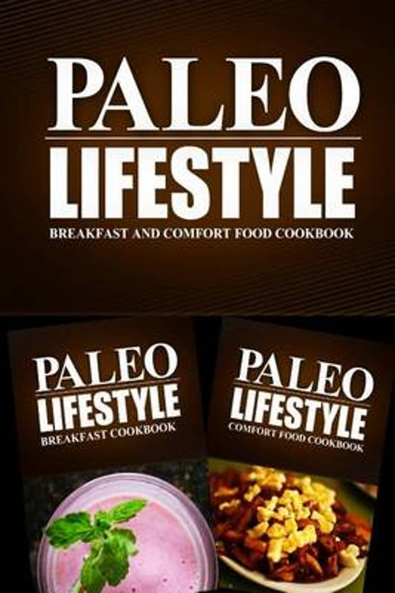 Paleo Lifestyle - Breakfast and Comfort Food Cookbook
