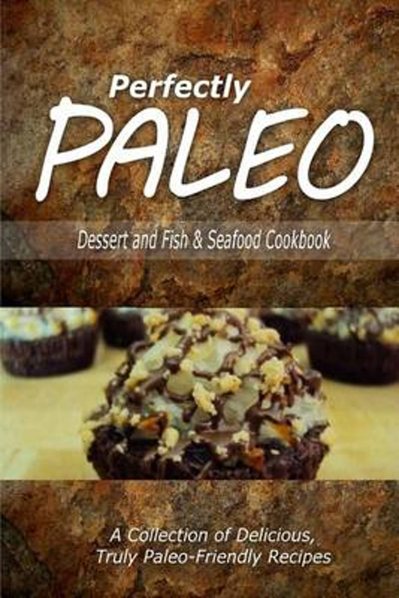 Perfectly Paleo - Dessert and Fish & Seafood Cookbook