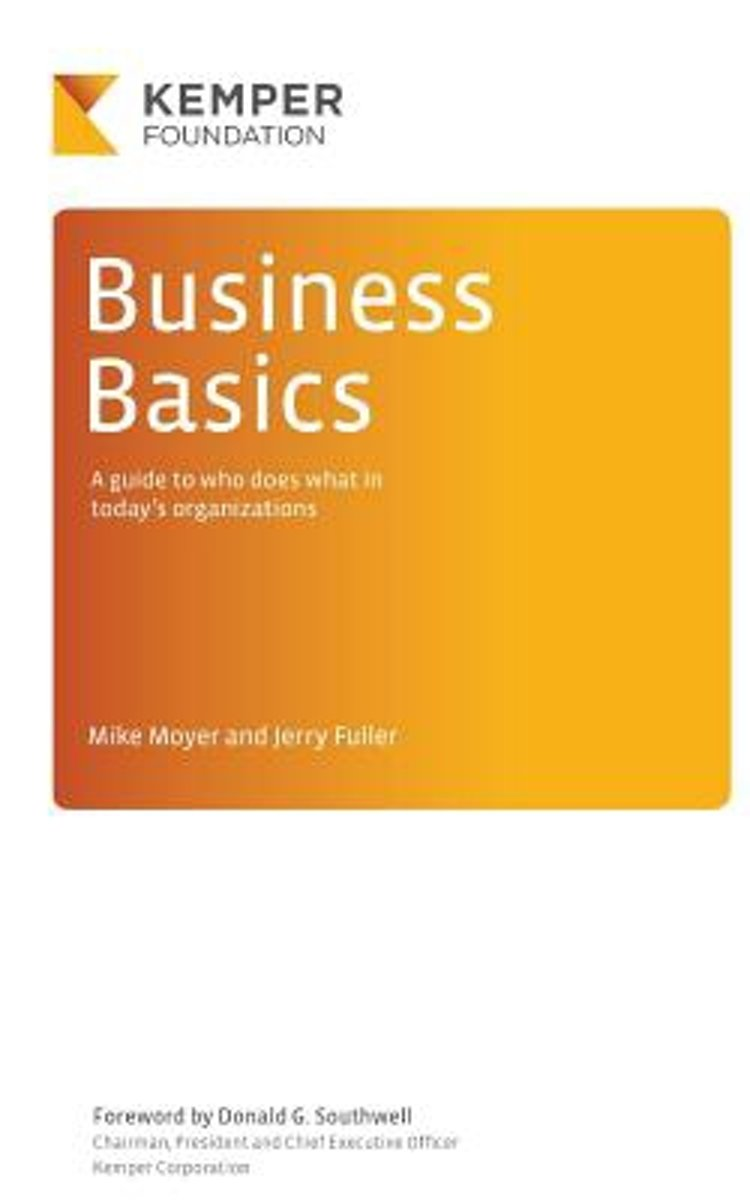 Business Basics: A Guide to Who Does What in Today's Businesses