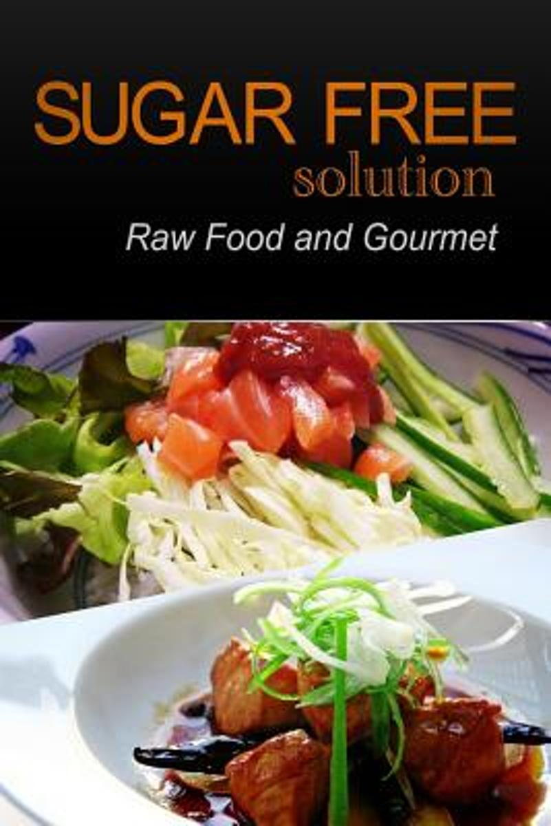 Sugar-Free Solution - Raw Food and Gourmet