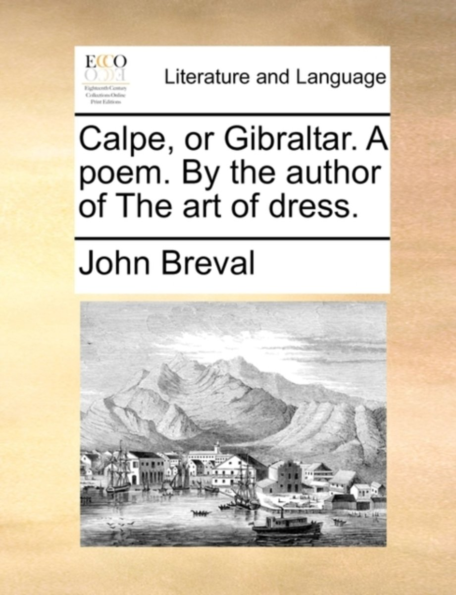 Calpe, or Gibraltar. a Poem. by the Author of the Art of Dress